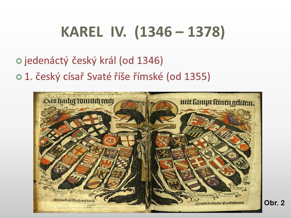 KAREL IV. (1346 – 1378) jedenáctý český král (od 1346)
