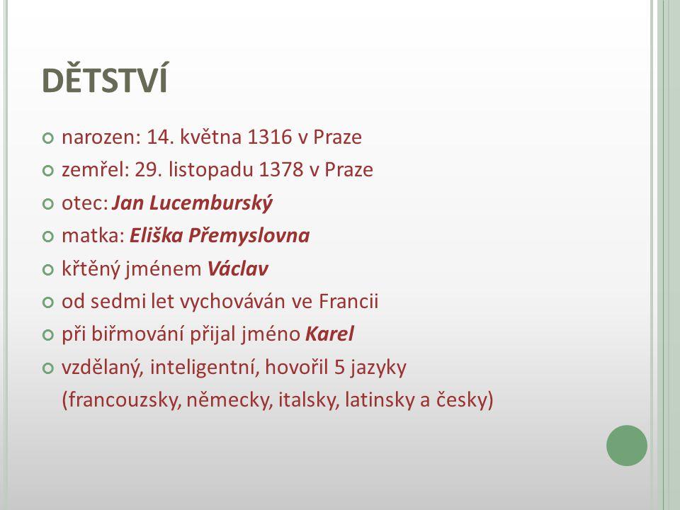 DĚTSTVÍ narozen: 14. května 1316 v Praze
