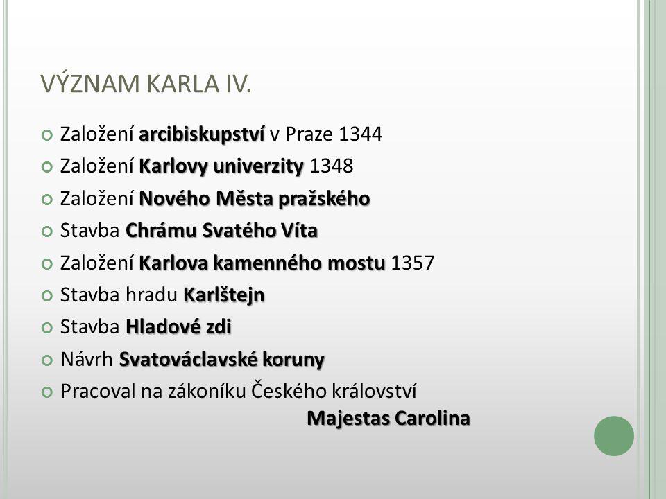VÝZNAM KARLA IV. Založení arcibiskupství v Praze 1344