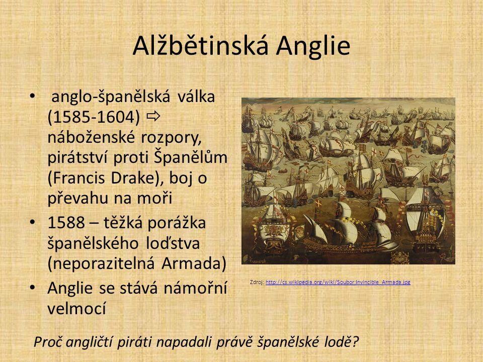 Alžbětinská Anglie anglo-španělská válka (1585-1604)  náboženské rozpory, pirátství proti Španělům (Francis Drake), boj o převahu na moři.