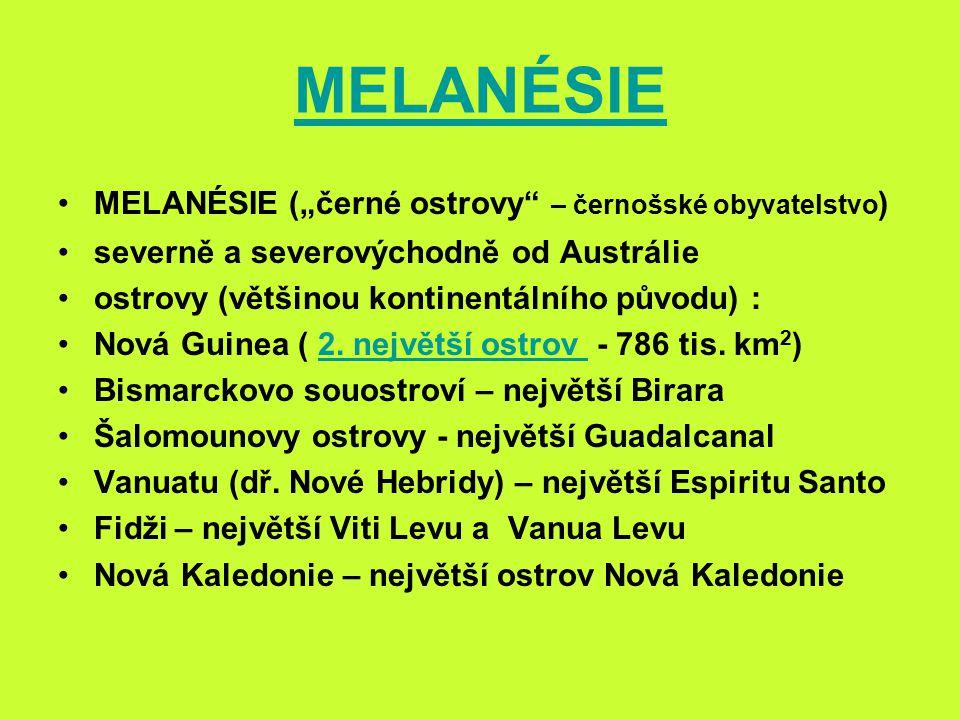 "MELANÉSIE MELANÉSIE (""černé ostrovy – černošské obyvatelstvo)"