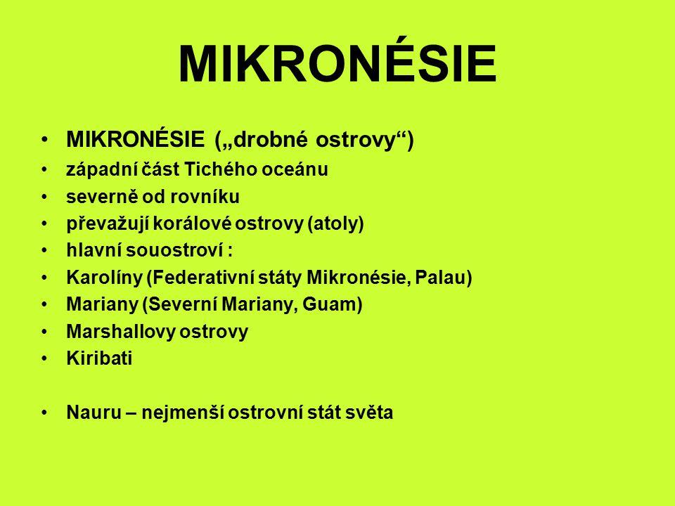 "MIKRONÉSIE MIKRONÉSIE (""drobné ostrovy ) západní část Tichého oceánu"