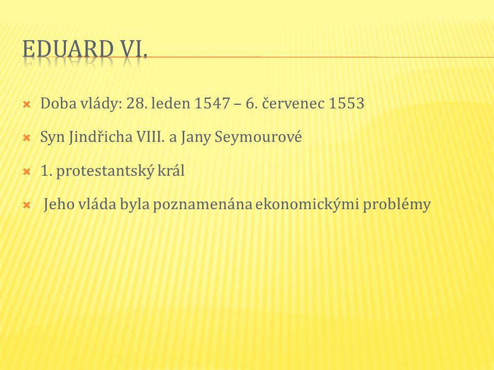 Eduard VI. Doba vlády: 28. leden 1547 – 6. červenec 1553