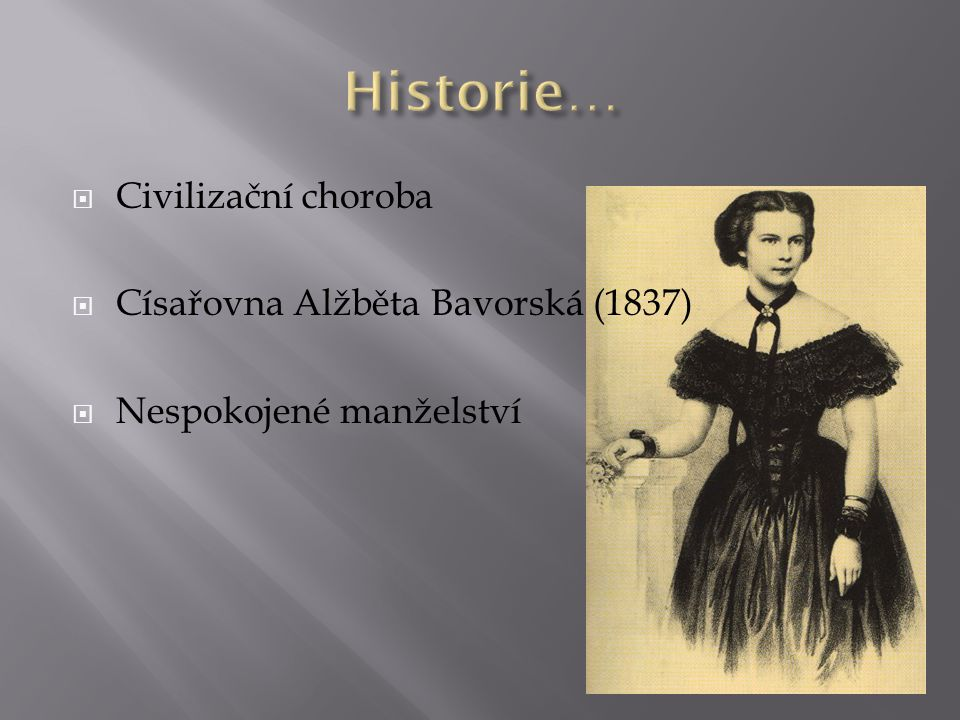 Historie… Civilizační choroba Císařovna Alžběta Bavorská (1837)