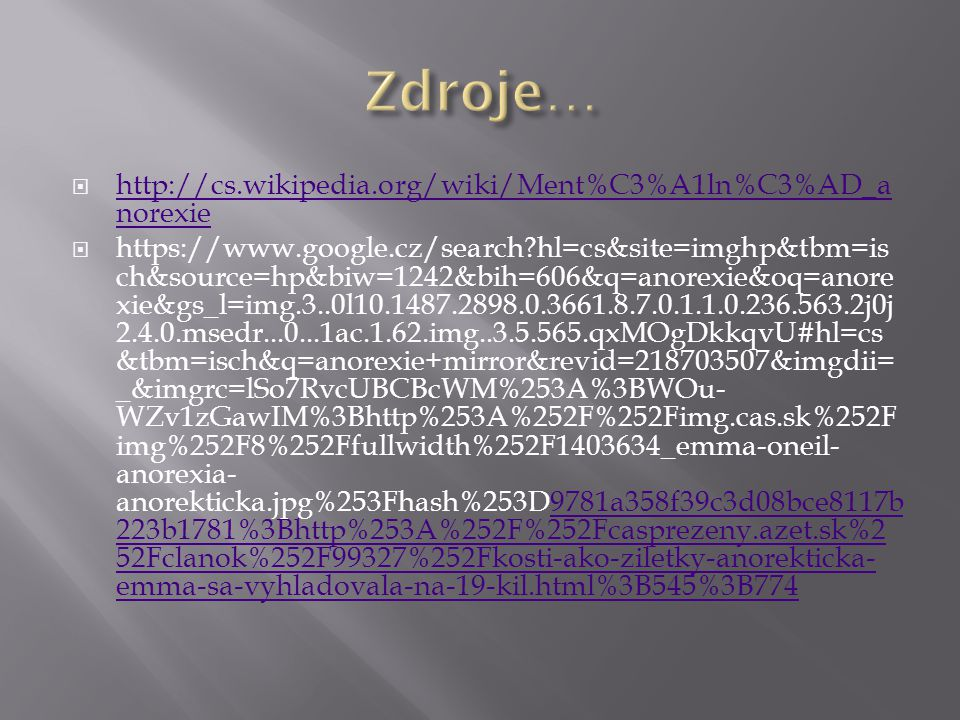 Zdroje… http://cs.wikipedia.org/wiki/Ment%C3%A1ln%C3%AD_anorexie