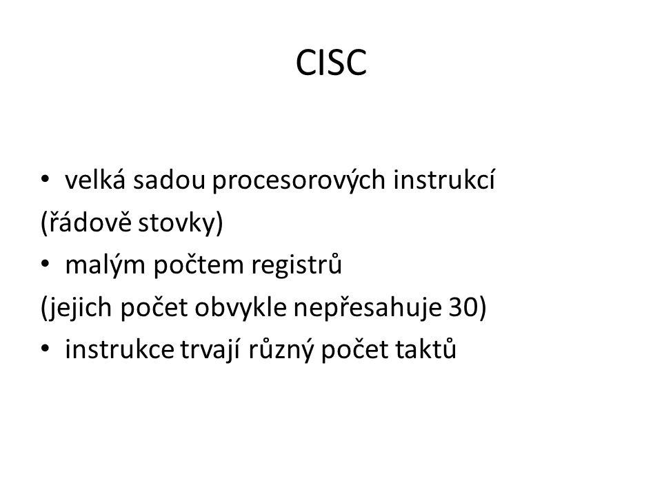 CISC velká sadou procesorových instrukcí (řádově stovky)