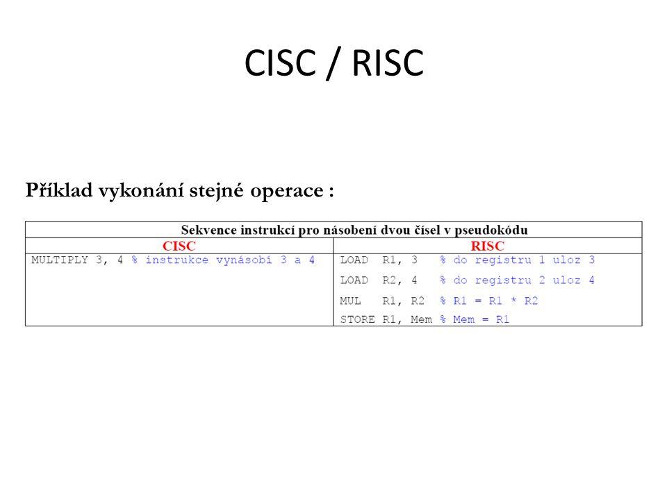 CISC / RISC Příklad vykonání stejné operace :