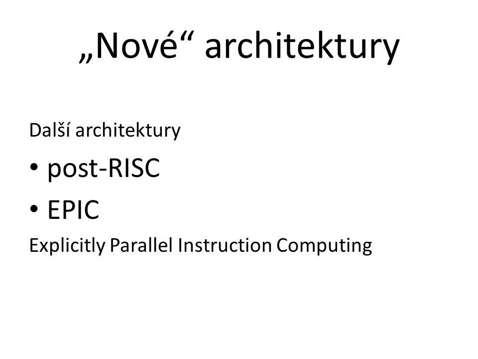 """""""Nové architektury post-RISC EPIC Další architektury"""