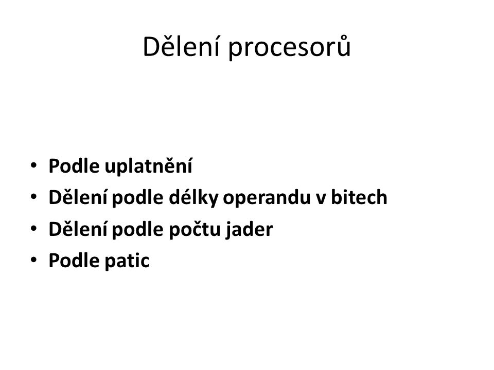 Dělení procesorů Podle uplatnění Dělení podle délky operandu v bitech