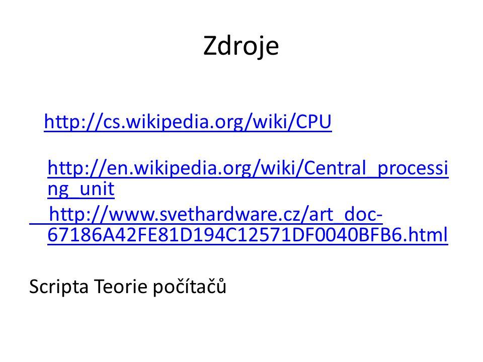 Zdroje http://cs.wikipedia.org/wiki/CPU