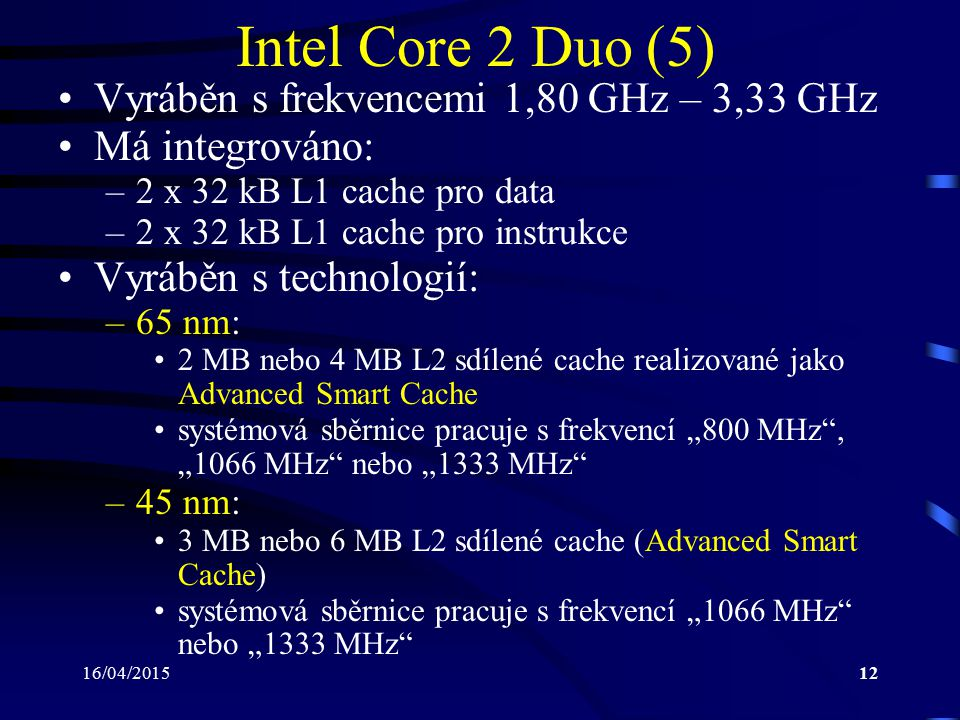 Intel Core 2 Duo (5) Vyráběn s frekvencemi 1,80 GHz – 3,33 GHz