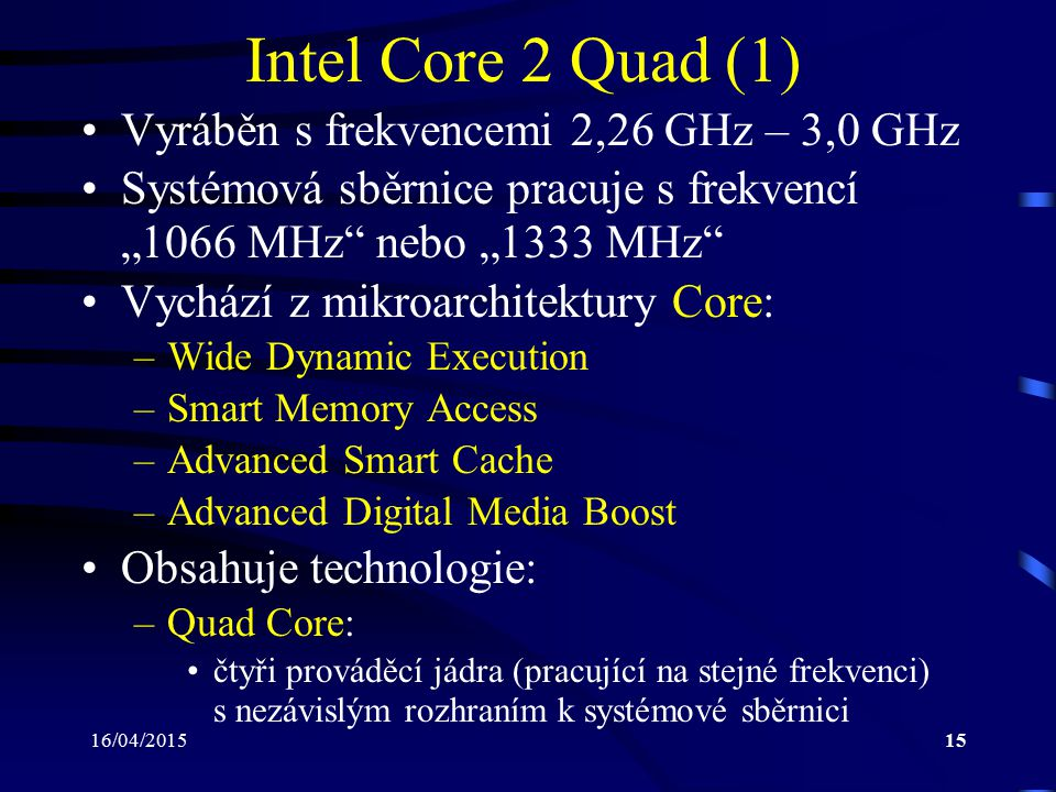 Intel Core 2 Quad (1) Vyráběn s frekvencemi 2,26 GHz – 3,0 GHz