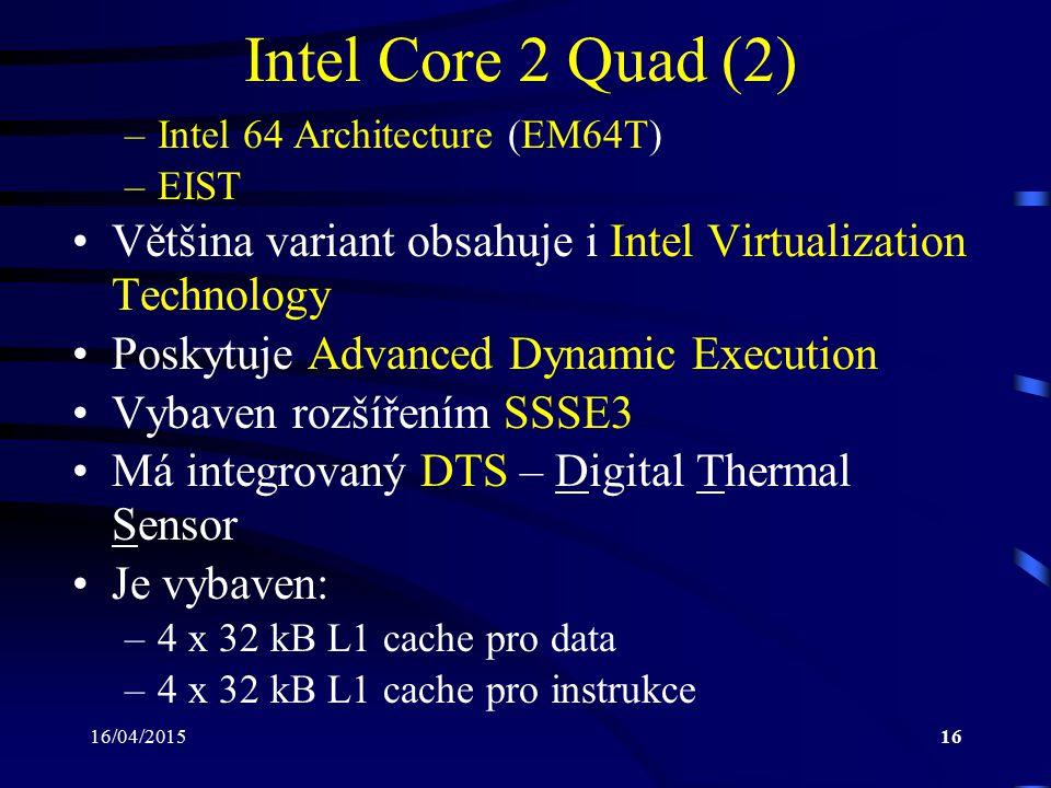 Intel Core 2 Quad (2) Intel 64 Architecture (EM64T) EIST. Většina variant obsahuje i Intel Virtualization Technology.