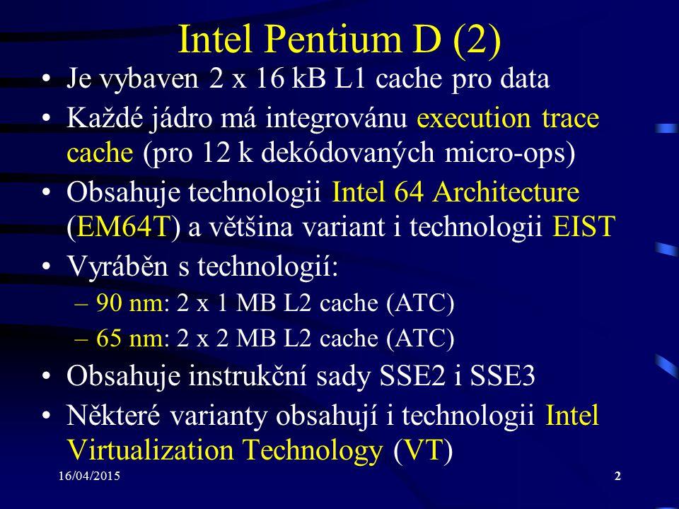Intel Pentium D (2) Je vybaven 2 x 16 kB L1 cache pro data