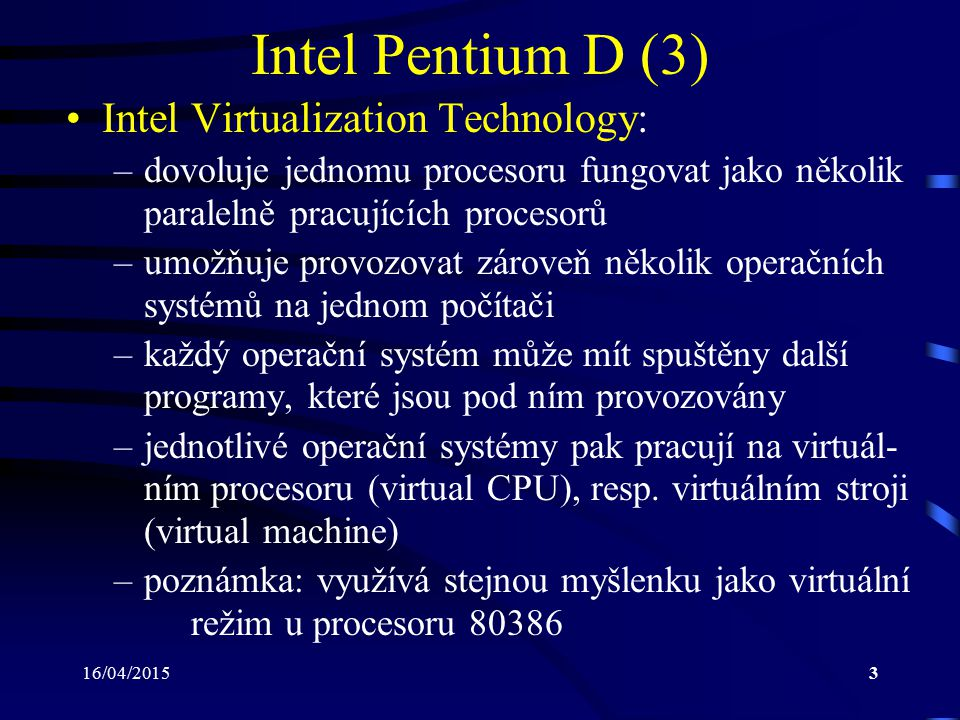 Intel Pentium D (3) Intel Virtualization Technology:
