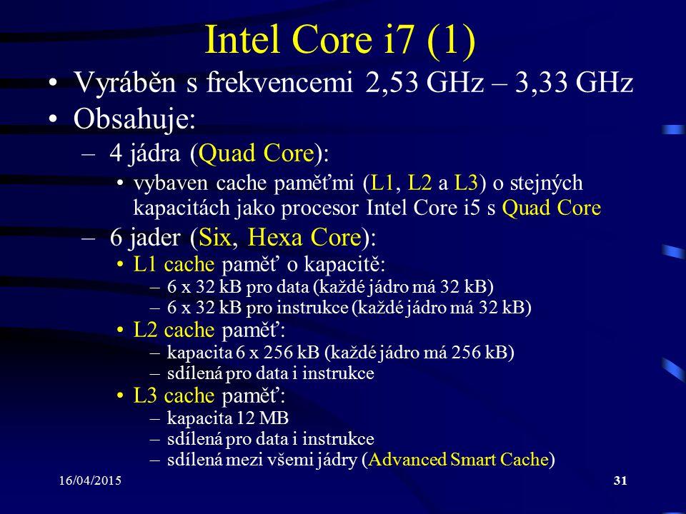 Intel Core i7 (1) Vyráběn s frekvencemi 2,53 GHz – 3,33 GHz Obsahuje: