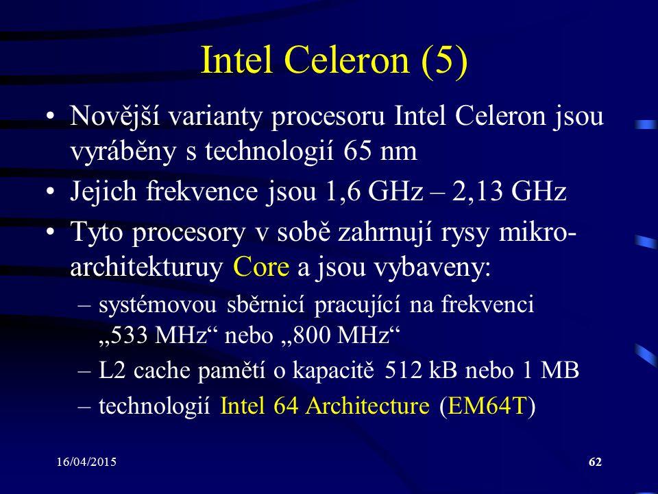 Intel Celeron (5) Novější varianty procesoru Intel Celeron jsou vyráběny s technologií 65 nm. Jejich frekvence jsou 1,6 GHz – 2,13 GHz.