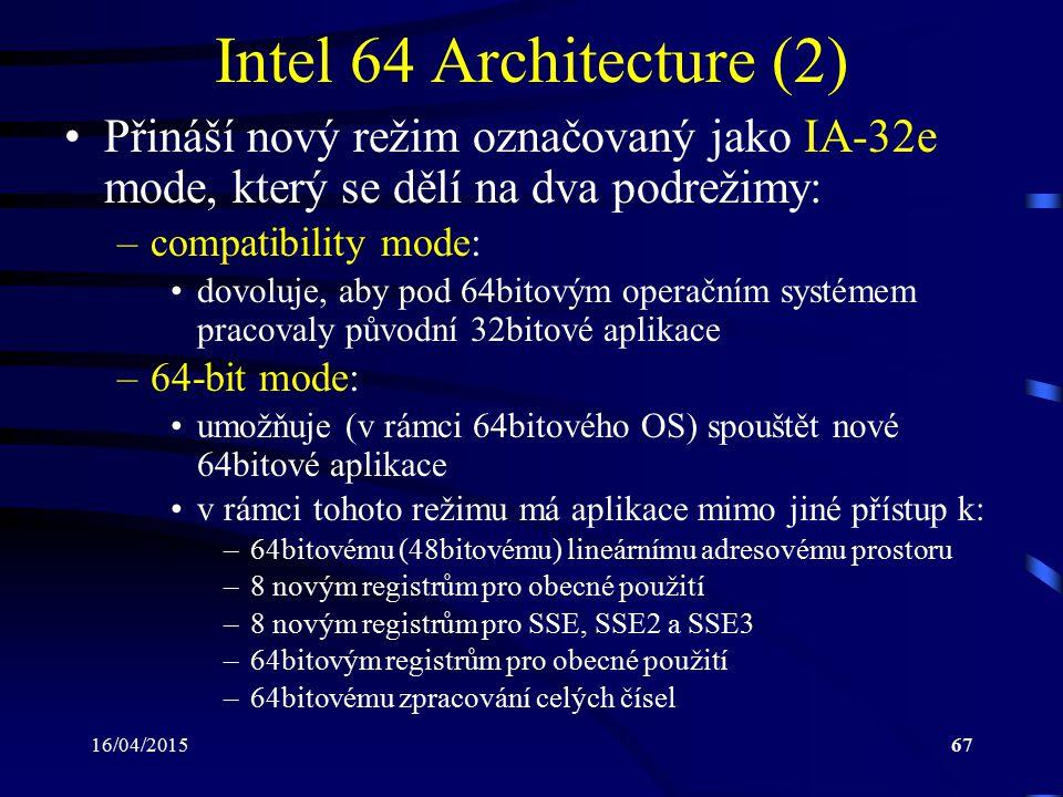 Intel 64 Architecture (2) Přináší nový režim označovaný jako IA-32e mode, který se dělí na dva podrežimy: