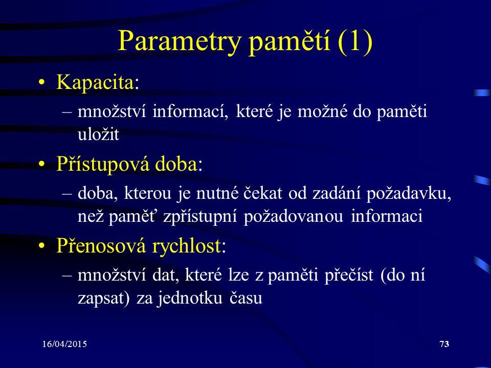 Parametry pamětí (1) Kapacita: Přístupová doba: Přenosová rychlost: