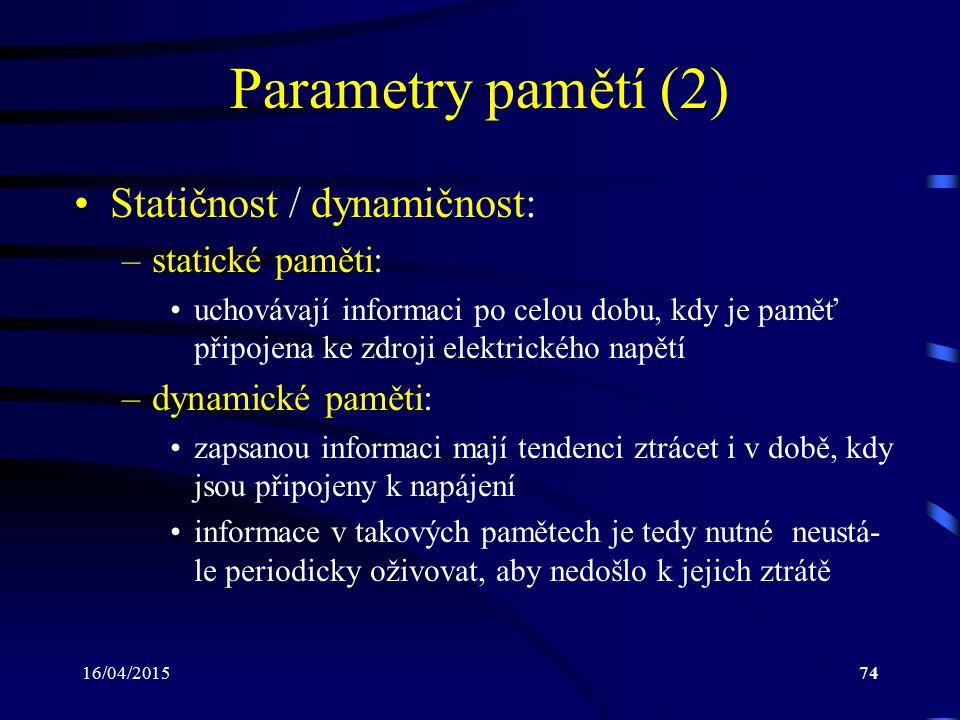 Parametry pamětí (2) Statičnost / dynamičnost: statické paměti: