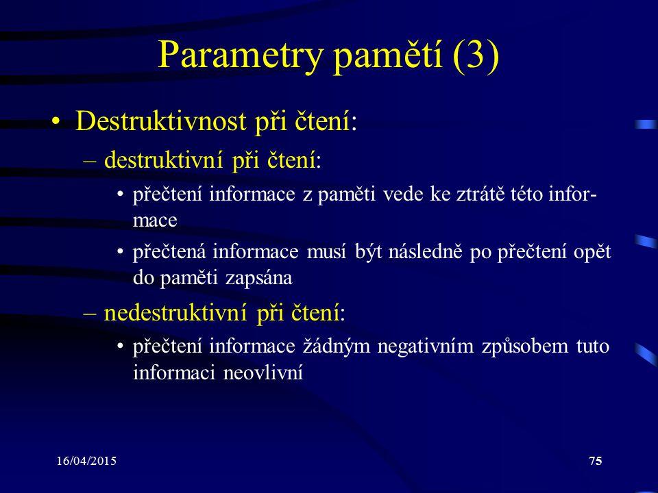Parametry pamětí (3) Destruktivnost při čtení: destruktivní při čtení: