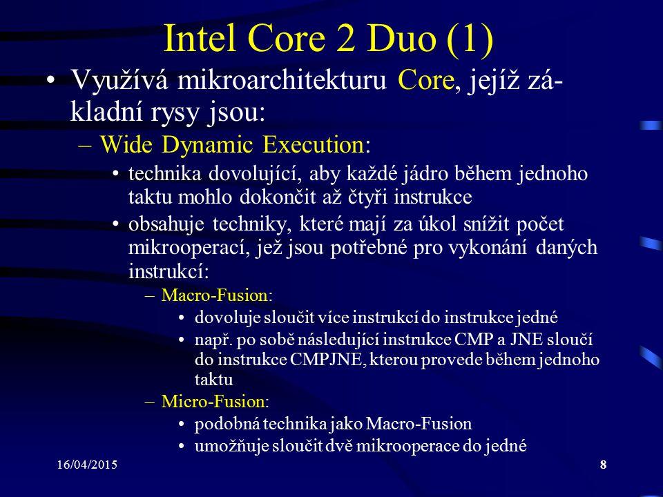 Intel Core 2 Duo (1) Využívá mikroarchitekturu Core, jejíž zá-kladní rysy jsou: Wide Dynamic Execution: