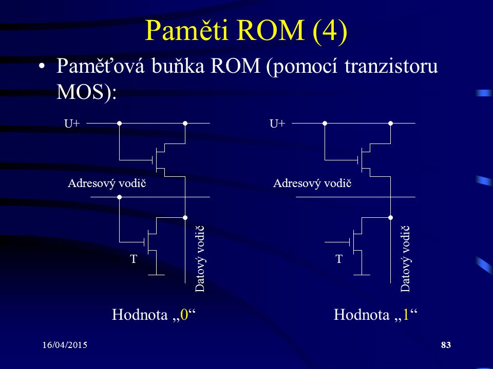 Paměti ROM (4) Paměťová buňka ROM (pomocí tranzistoru MOS):