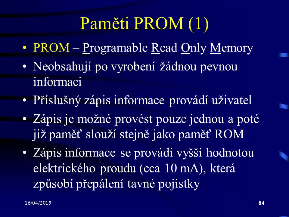 Paměti PROM (1) PROM – Programable Read Only Memory