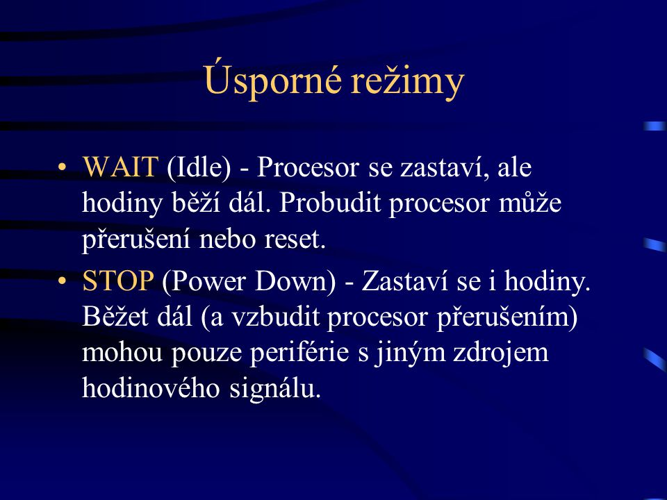 Úsporné režimy WAIT (Idle) - Procesor se zastaví, ale hodiny běží dál. Probudit procesor může přerušení nebo reset.