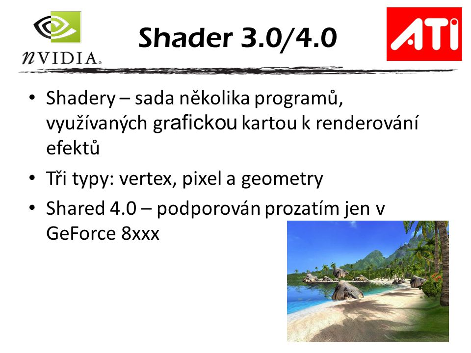 Shader 3.0/4.0 Shadery – sada několika programů, využívaných grafickou kartou k renderování efektů.