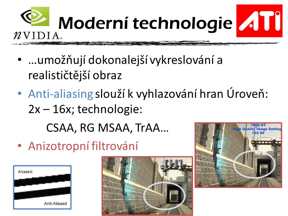 Moderní technologie …umožňují dokonalejší vykreslování a realističtější obraz.