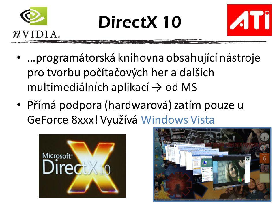 DirectX 10 …programátorská knihovna obsahující nástroje pro tvorbu počítačových her a dalších multimediálních aplikací → od MS.