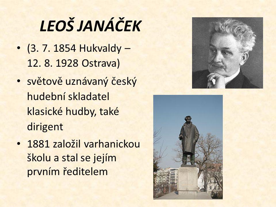 LEOŠ JANÁČEK (3. 7. 1854 Hukvaldy – 12. 8. 1928 Ostrava)
