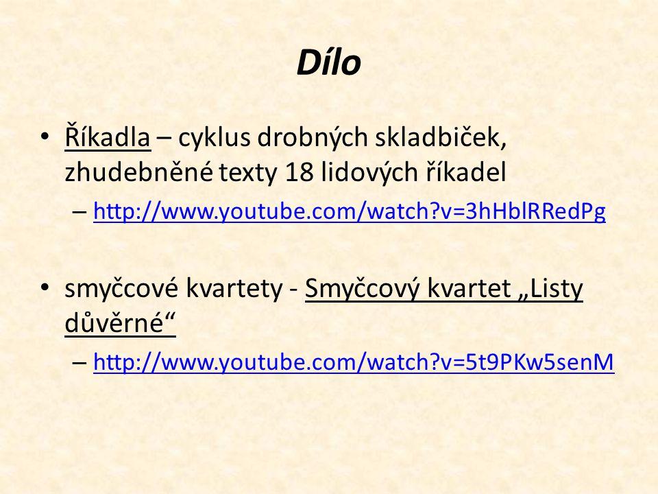Dílo Říkadla – cyklus drobných skladbiček, zhudebněné texty 18 lidových říkadel. http://www.youtube.com/watch v=3hHblRRedPg.