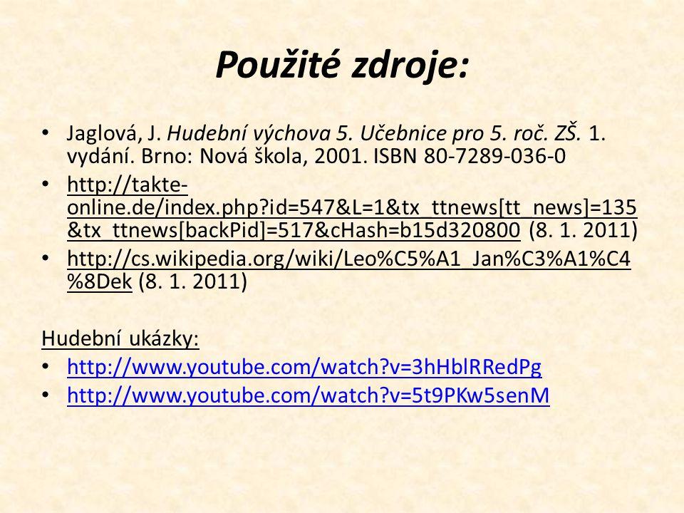 Použité zdroje: Jaglová, J. Hudební výchova 5. Učebnice pro 5. roč. ZŠ. 1. vydání. Brno: Nová škola, 2001. ISBN 80-7289-036-0.