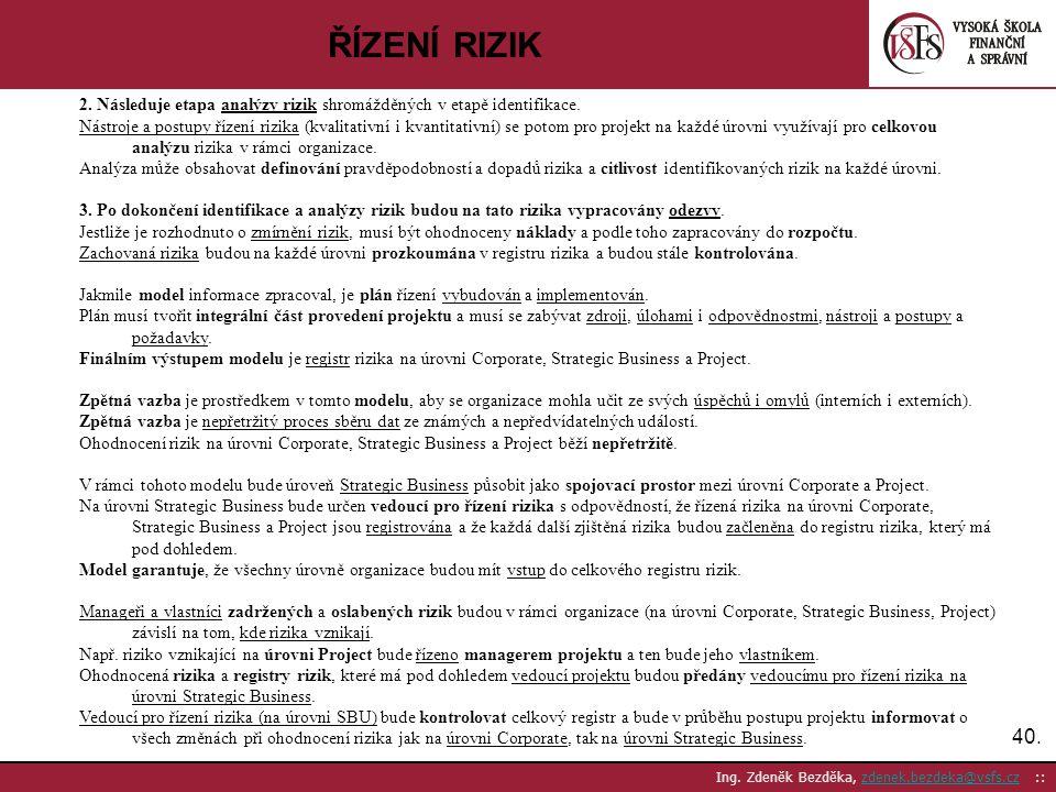 ŘÍZENÍ RIZIK 2. Následuje etapa analýzy rizik shromážděných v etapě identifikace.