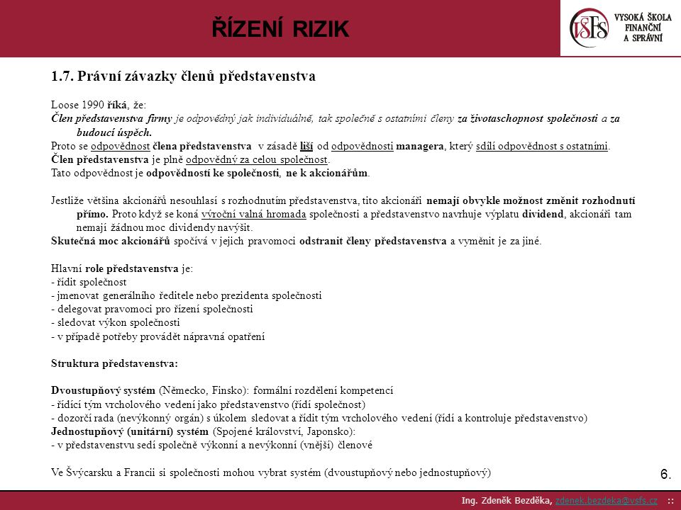 ŘÍZENÍ RIZIK 1.7. Právní závazky členů představenstva 6.