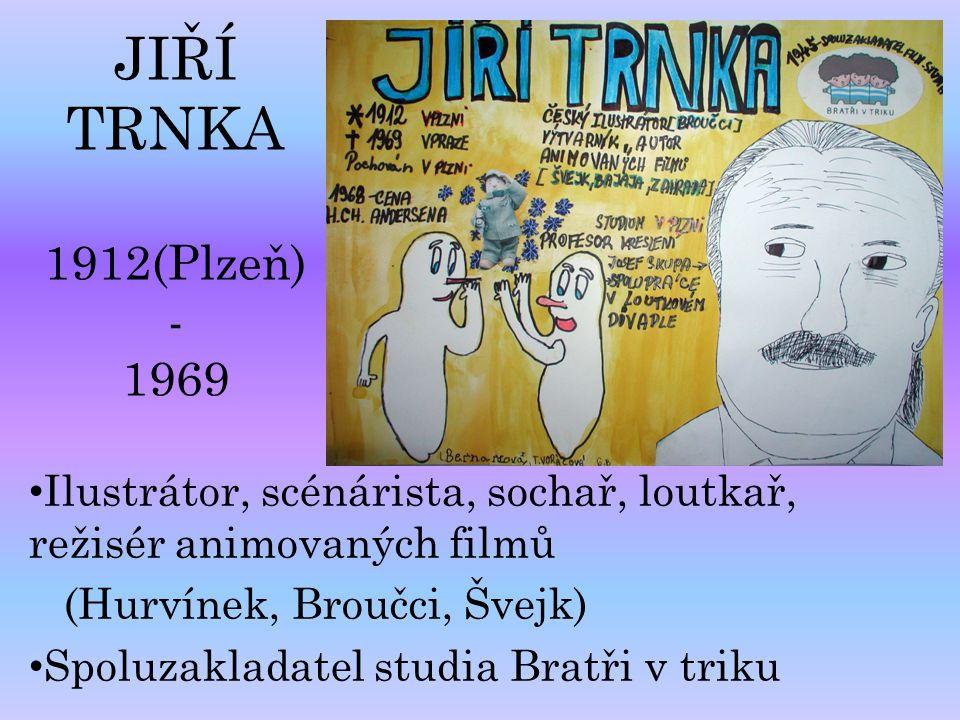 JIŘÍ TRNKA 1912(Plzeň) - 1969 Ilustrátor, scénárista, sochař, loutkař, režisér animovaných filmů.