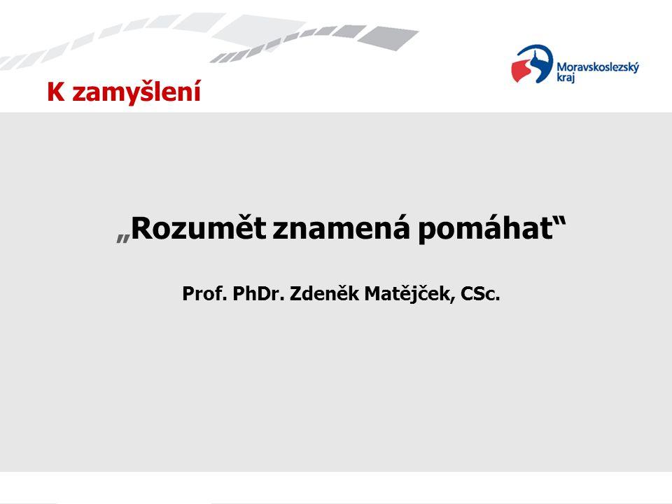 """""""Rozumět znamená pomáhat Prof. PhDr. Zdeněk Matějček, CSc."""