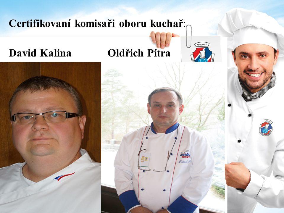 Certifikovaní komisaři oboru kuchař: David Kalina Oldřich Pítra