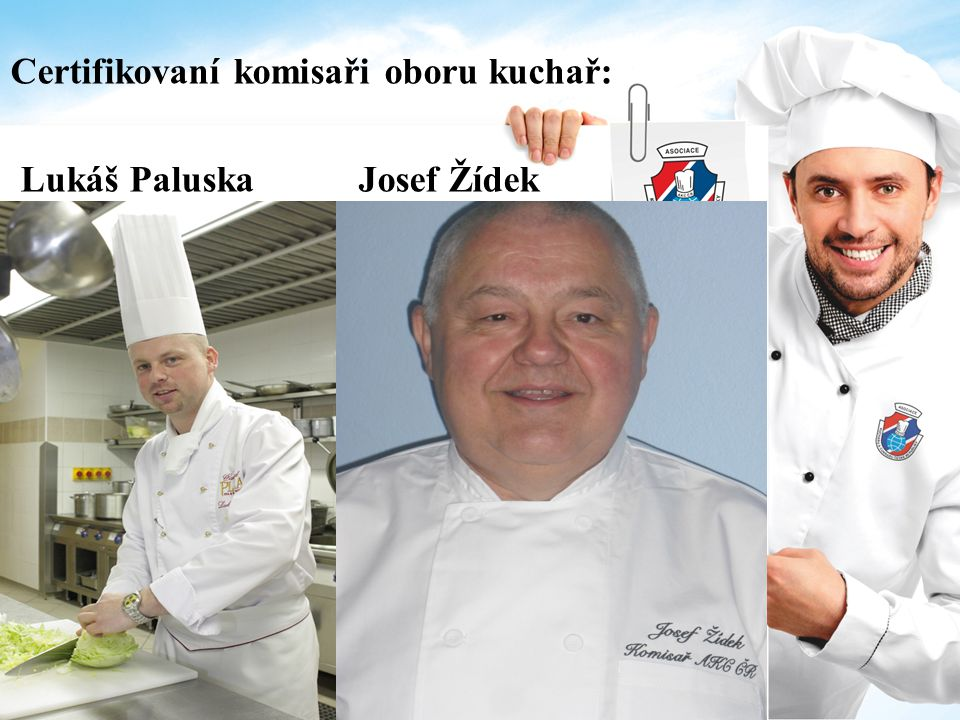 Certifikovaní komisaři oboru kuchař: Lukáš Paluska Josef Žídek