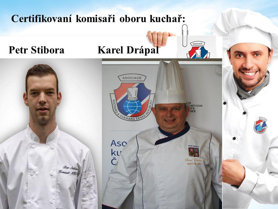 Certifikovaní komisaři oboru kuchař: Petr Stibora Karel Drápal