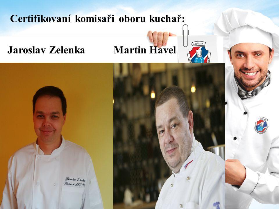 Certifikovaní komisaři oboru kuchař: Jaroslav Zelenka Martin Havel