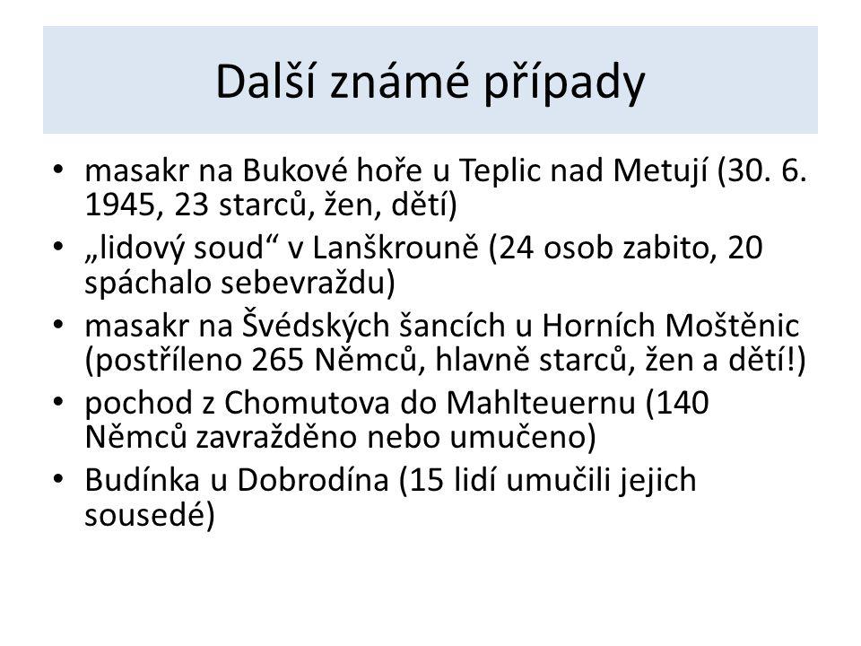 Další známé případy masakr na Bukové hoře u Teplic nad Metují (30. 6. 1945, 23 starců, žen, dětí)