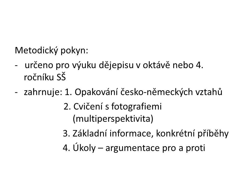 Metodický pokyn: - určeno pro výuku dějepisu v oktávě nebo 4. ročníku SŠ. zahrnuje: 1. Opakování česko-německých vztahů.