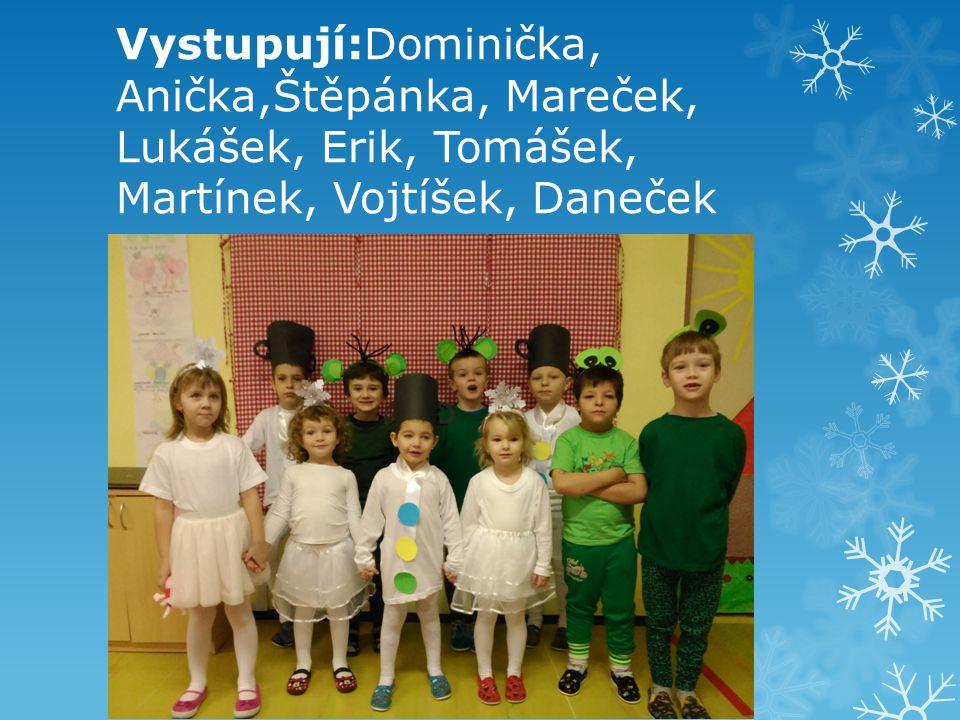 Vystupují:Dominička, Anička,Štěpánka, Mareček, Lukášek, Erik, Tomášek, Martínek, Vojtíšek, Daneček