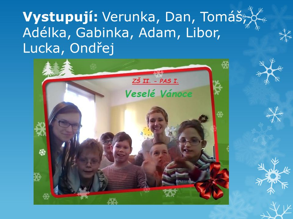 Vystupují: Verunka, Dan, Tomáš, Adélka, Gabinka, Adam, Libor, Lucka, Ondřej