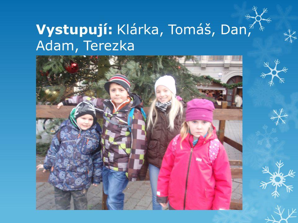 Vystupují: Klárka, Tomáš, Dan, Adam, Terezka