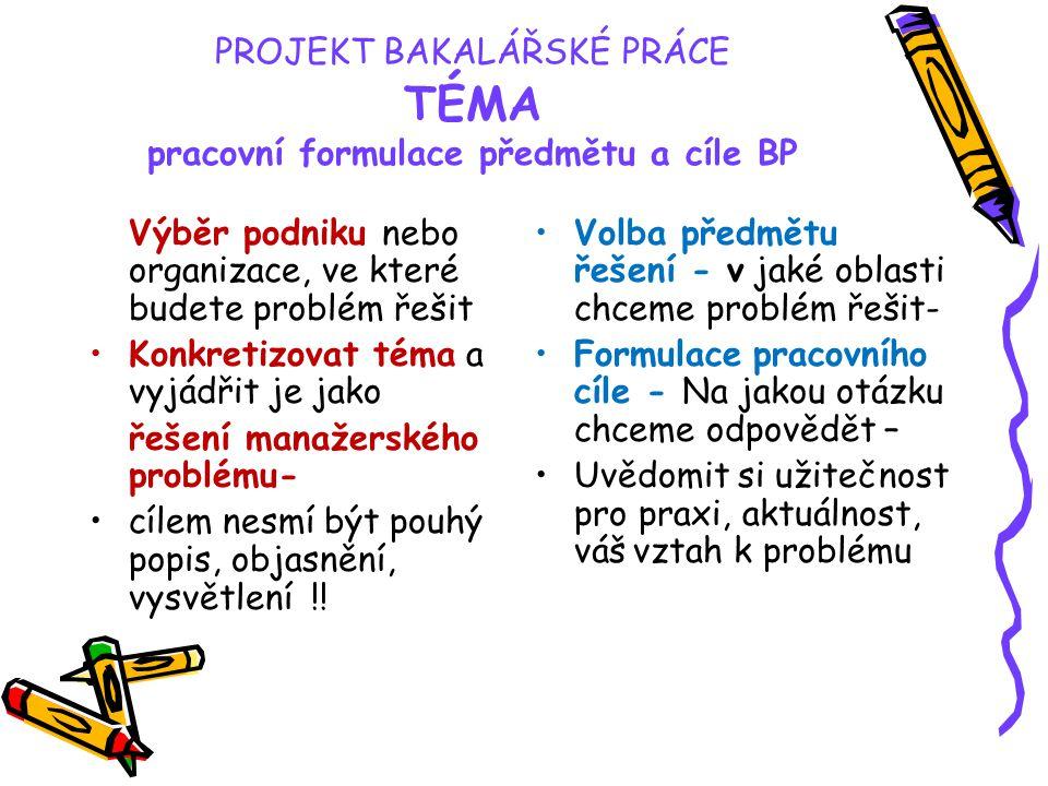 PROJEKT BAKALÁŘSKÉ PRÁCE TÉMA pracovní formulace předmětu a cíle BP