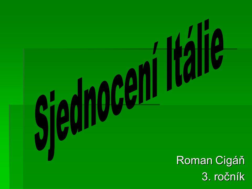 Sjednocení Itálie Roman Cigáň 3. ročník